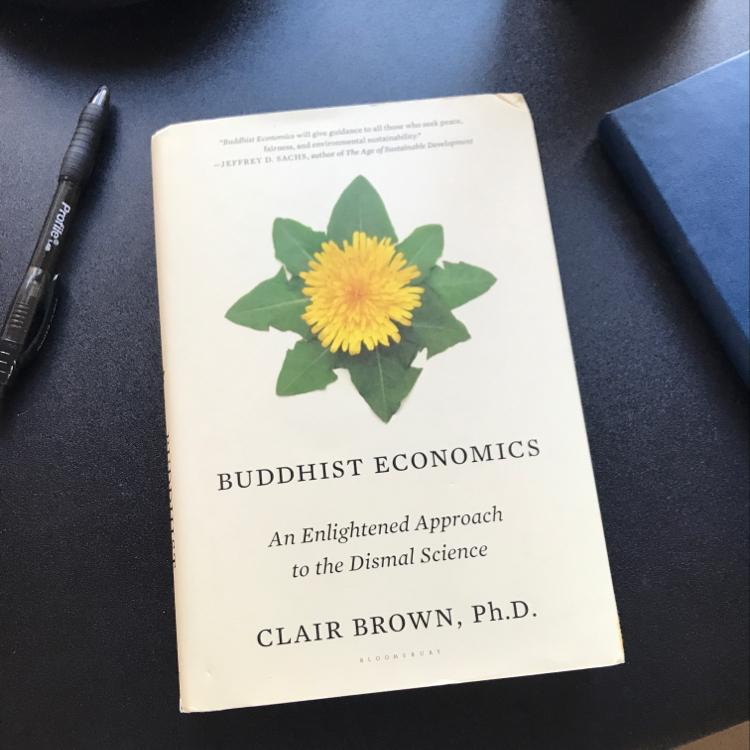 Buddhist Economics — An Enlightened Approach to the Dismal Science, Clair Brown #books #economics #ucb #buddhism
